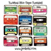TwistedMixTapeTuesday